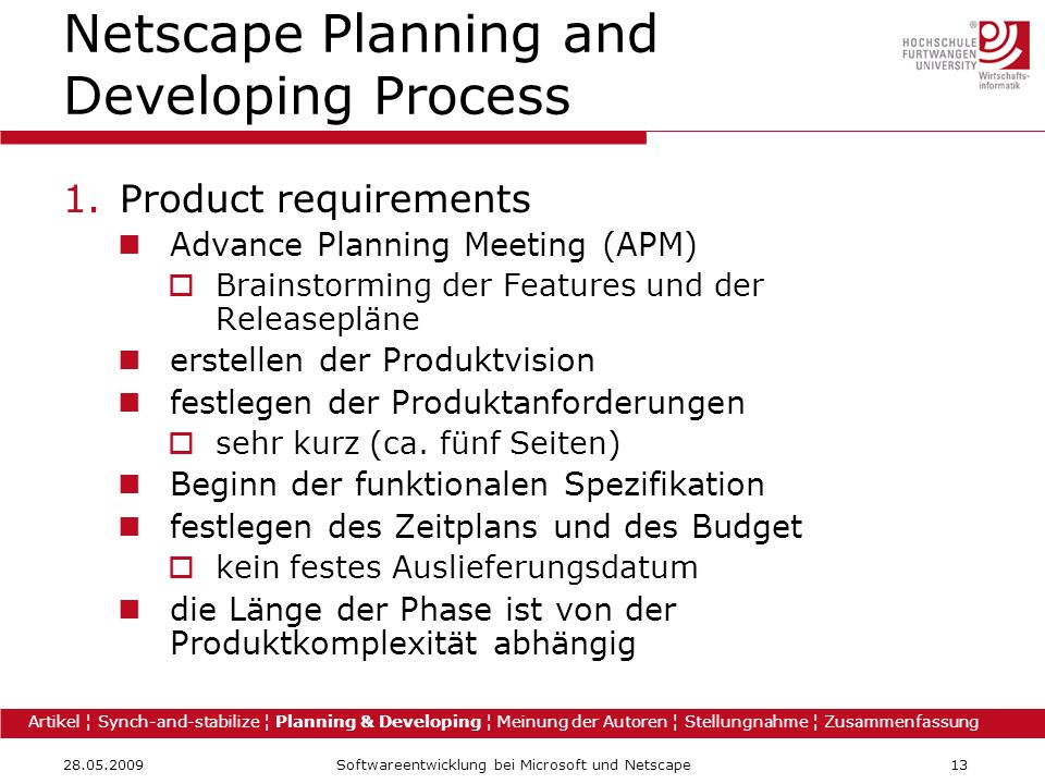 Softwareentwicklung bei Microsoft und Netscape13 Netscape Planning and Developing Process 1.Product requirements Advance Planning Meeting (APM) Brainstorming der Features und der Releasepläne erstellen der Produktvision festlegen der Produktanforderungen sehr kurz (ca.