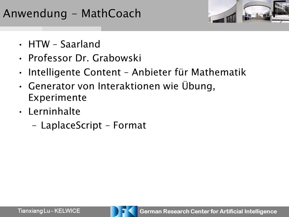 German Research Center for Artificial Intelligence Tianxiang Lu - KELWICE Anwendung - MathCoach HTW – Saarland Professor Dr.