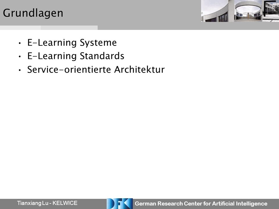 German Research Center for Artificial Intelligence Tianxiang Lu - KELWICEGrundlagen E-Learning Systeme E-Learning Standards Service-orientierte Architektur