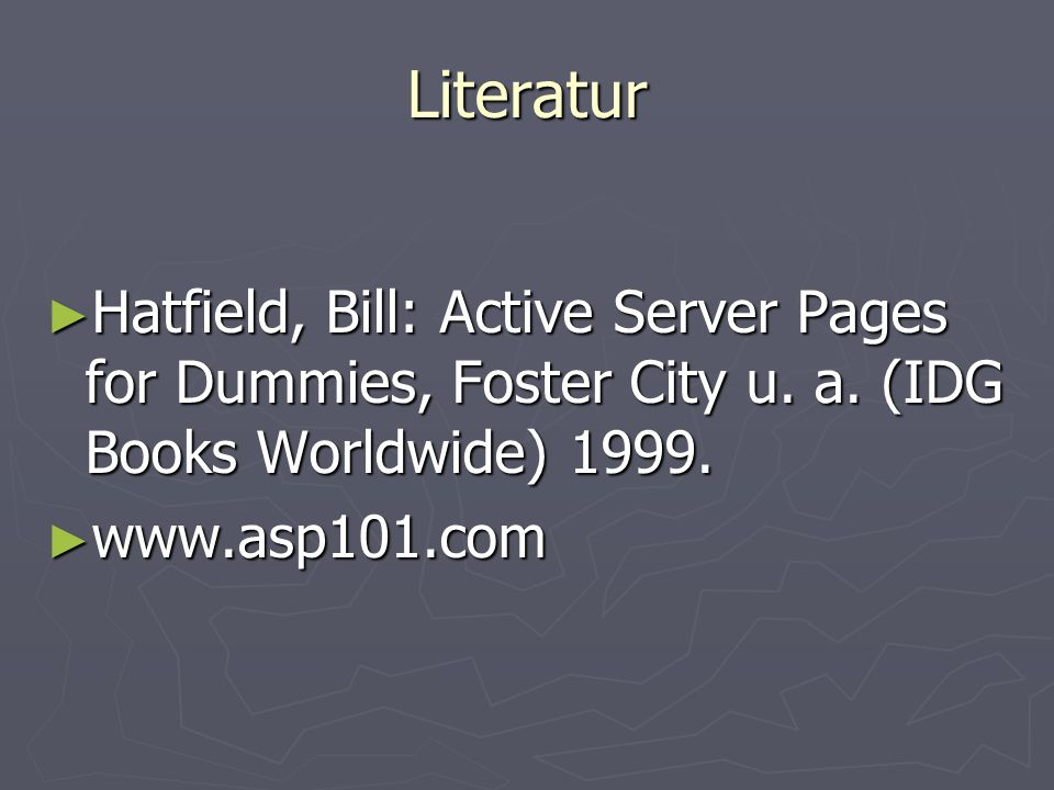 Literatur Hatfield, Bill: Active Server Pages for Dummies, Foster City u.