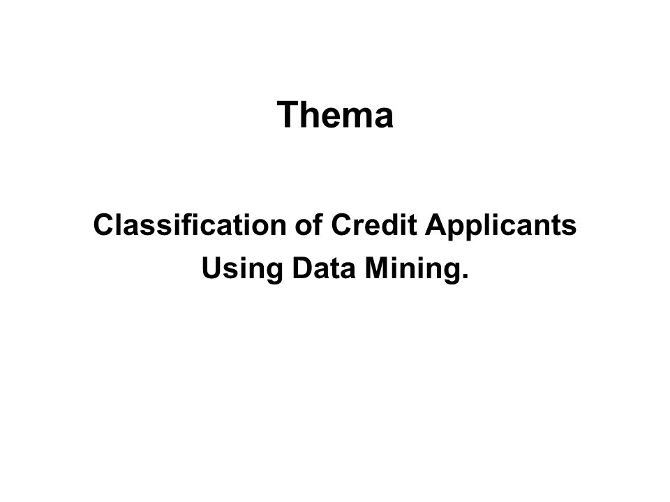 Classification of Credit Applicants Using Data Mining. Thema