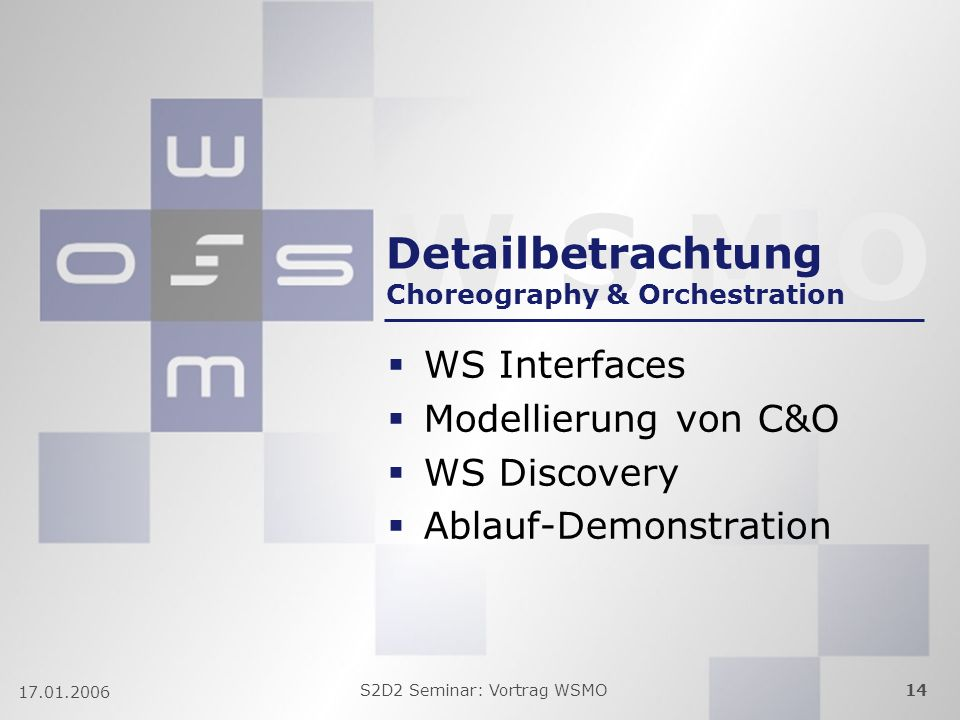W S M O S2D2 Seminar: Vortrag WSMO Detailbetrachtung Choreography & Orchestration WS Interfaces Modellierung von C&O WS Discovery Ablauf-Demonstration