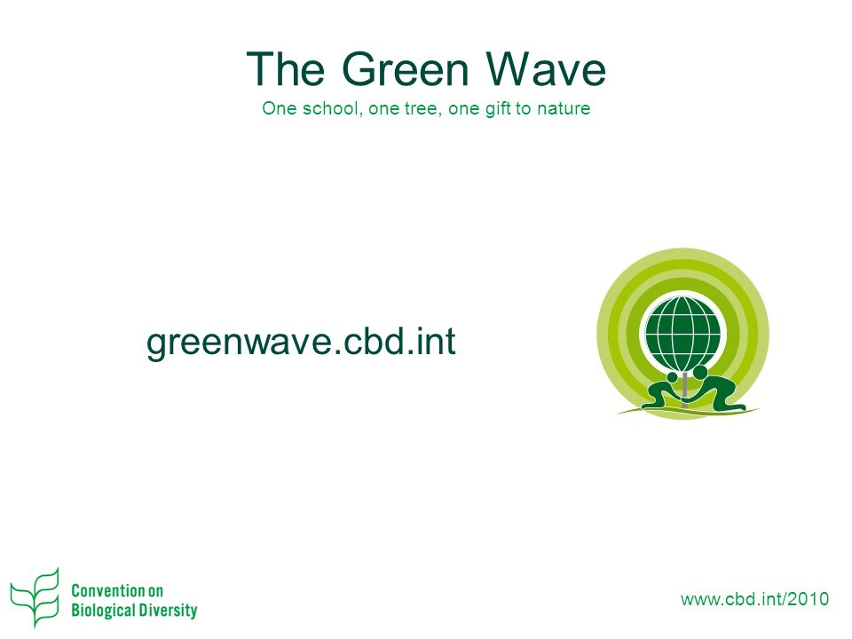 The Green Wave One school, one tree, one gift to nature greenwave.cbd.int