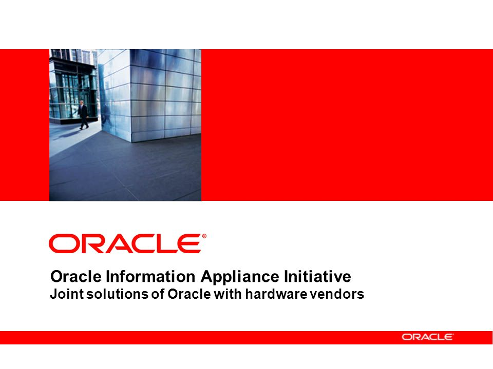 Oracle Information Appliance Initiative Joint solutions of Oracle with hardware vendors