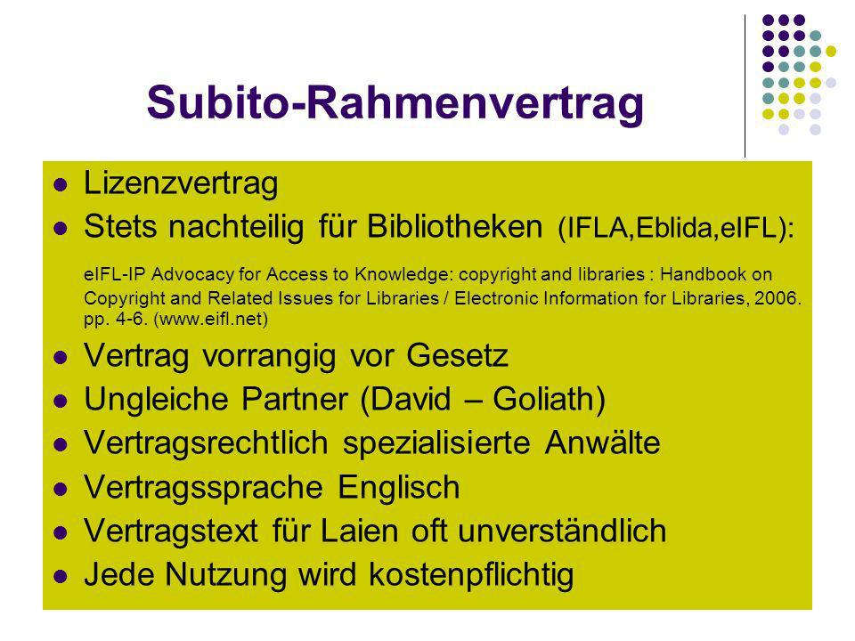 Subito-Rahmenvertrag Lizenzvertrag Stets nachteilig für Bibliotheken (IFLA,Eblida,eIFL): eIFL-IP Advocacy for Access to Knowledge: copyright and libraries : Handbook on Copyright and Related Issues for Libraries / Electronic Information for Libraries, 2006.