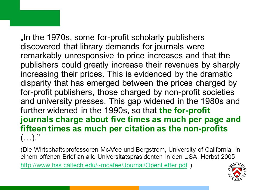 In the 1970s, some for-profit scholarly publishers discovered that library demands for journals were remarkably unresponsive to price increases and that the publishers could greatly increase their revenues by sharply increasing their prices.