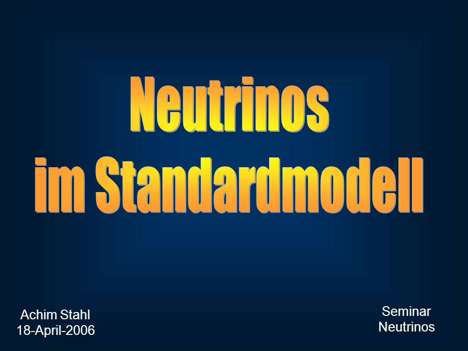Achim Stahl 18-April-2006 Seminar Neutrinos