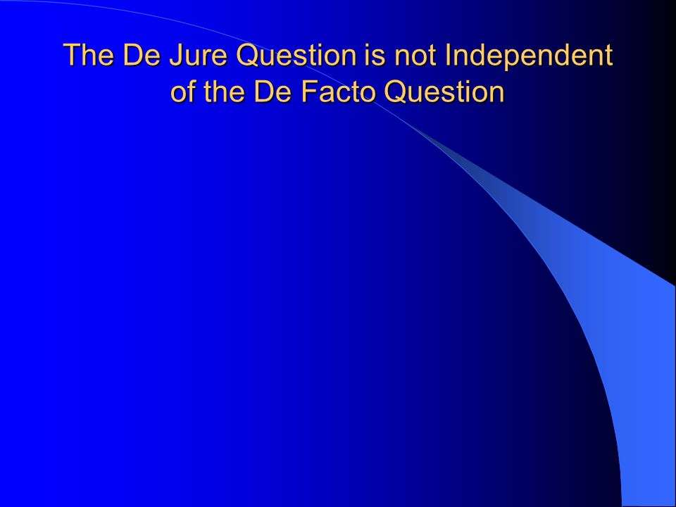 The De Jure Question is not Independent of the De Facto Question