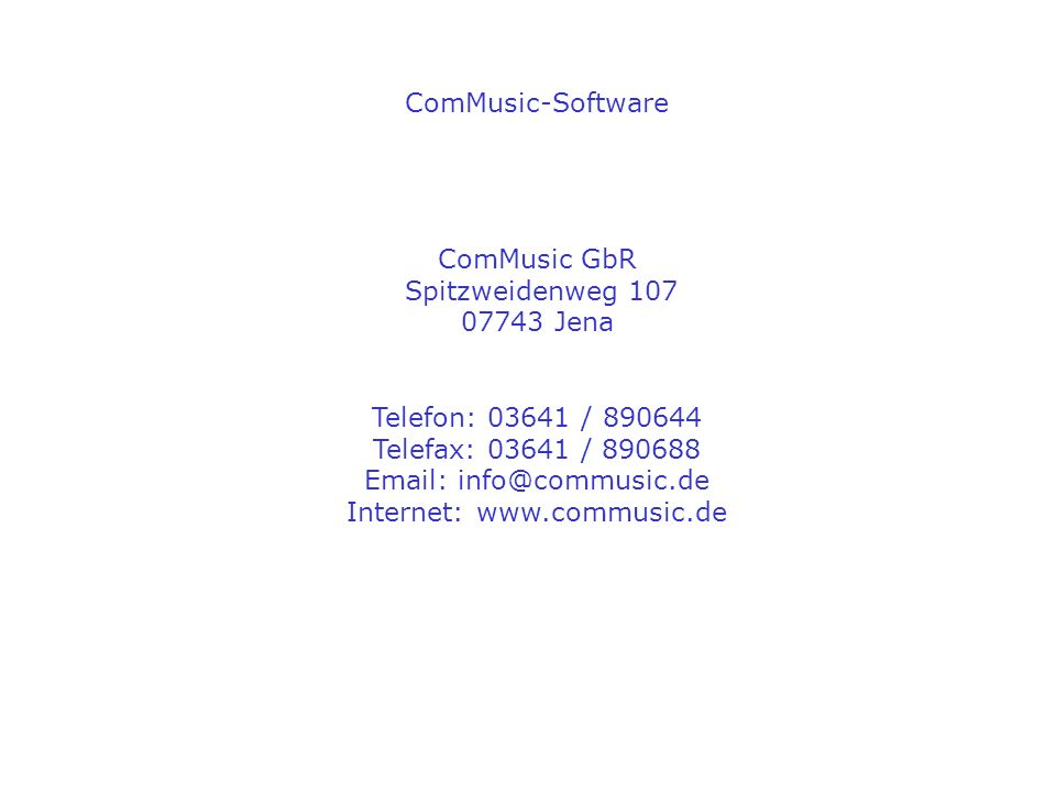 ComMusic-Software ComMusic GbR Spitzweidenweg 107 07743 Jena Telefon: 03641 / 890644 Telefax: 03641 / 890688 Email: info@commusic.de Internet: www.commusic.de