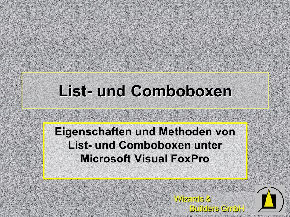 Wizards & Builders GmbH List- und Comboboxen Eigenschaften und Methoden von List- und Comboboxen unter Microsoft Visual FoxPro