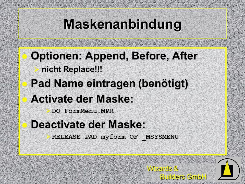 Wizards & Builders GmbH Maskenanbindung Optionen: Append, Before, After Optionen: Append, Before, After nicht Replace!!.