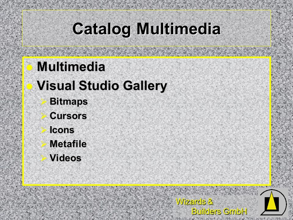Wizards & Builders GmbH Catalog Multimedia Multimedia Multimedia Visual Studio Gallery Visual Studio Gallery Bitmaps Bitmaps Cursors Cursors Icons Icons Metafile Metafile Videos Videos