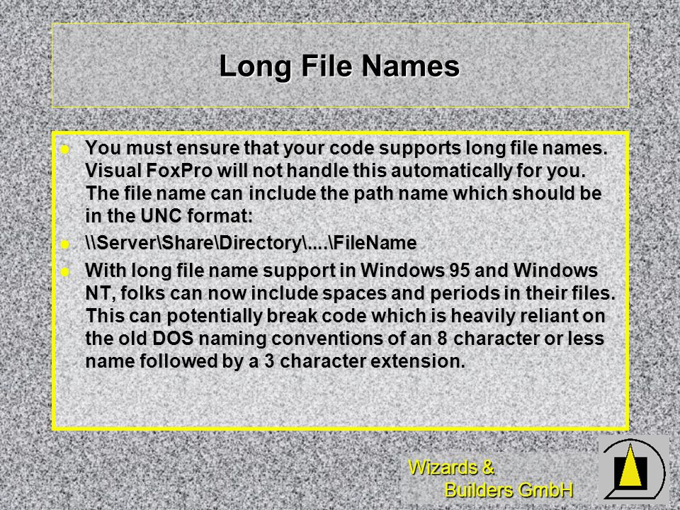 Wizards & Builders GmbH Long File Names You must ensure that your code supports long file names.