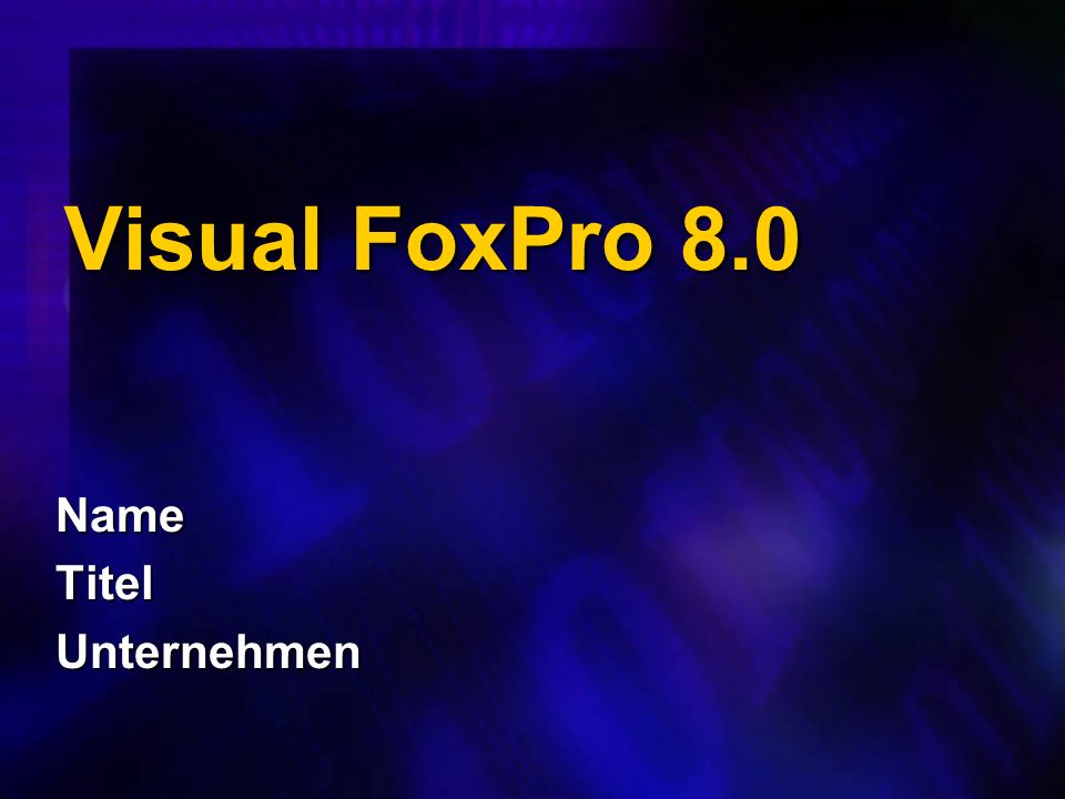 Visual FoxPro 8.0 NameTitelUnternehmen