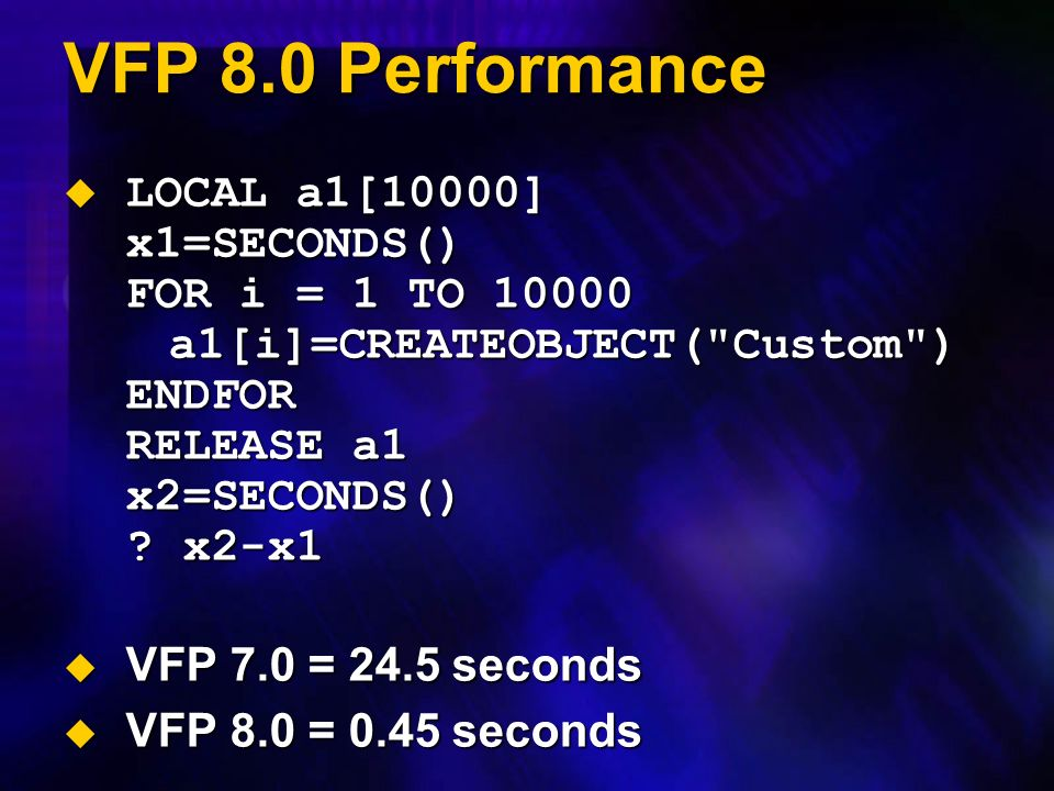 VFP 8.0 Performance LOCAL a1[10000] x1=SECONDS() FOR i = 1 TO a1[i]=CREATEOBJECT( Custom ) ENDFOR RELEASE a1 x2=SECONDS() .