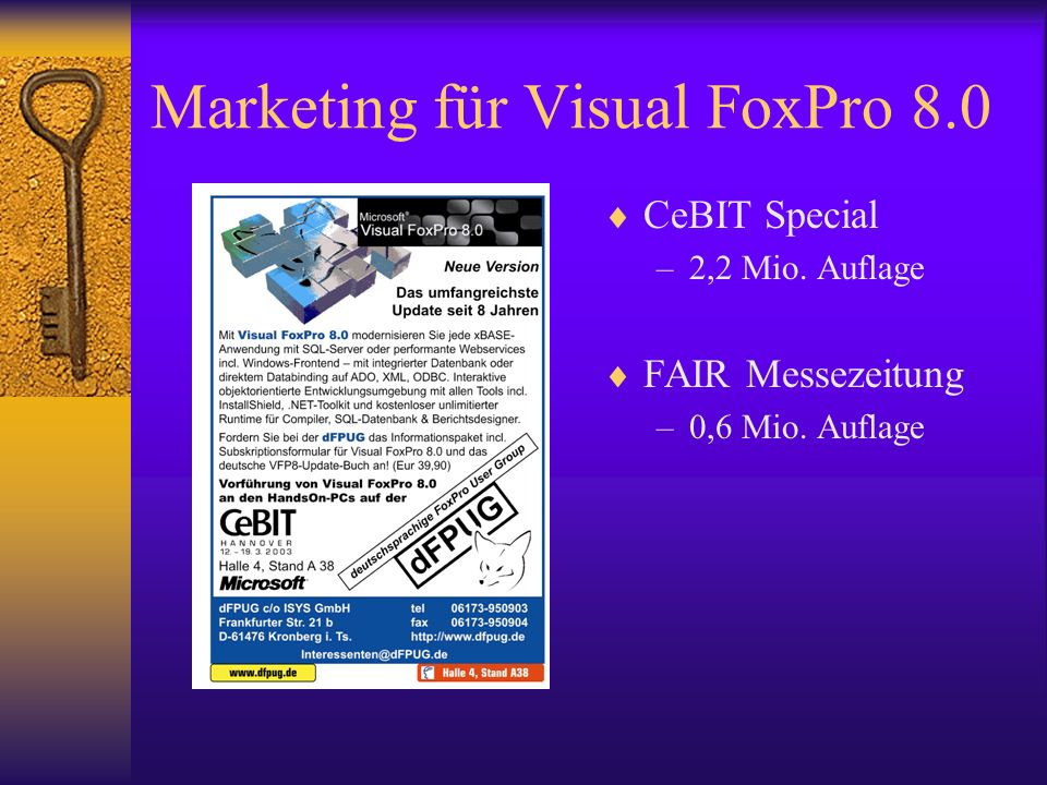 Marketing für Visual FoxPro 8.0 CeBIT Special –2,2 Mio. Auflage FAIR Messezeitung –0,6 Mio. Auflage