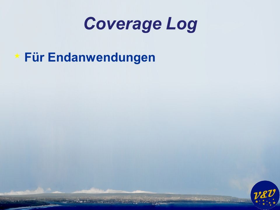 Coverage Log * Für Endanwendungen