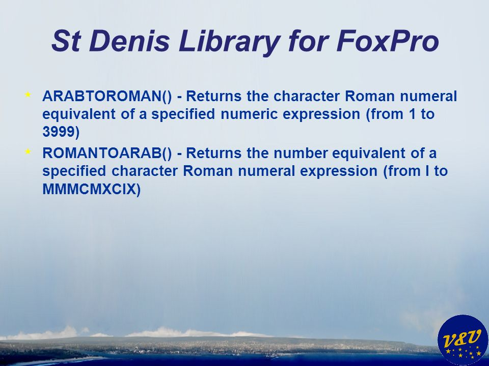 St Denis Library for FoxPro * ARABTOROMAN() - Returns the character Roman numeral equivalent of a specified numeric expression (from 1 to 3999) * ROMANTOARAB() - Returns the number equivalent of a specified character Roman numeral expression (from I to MMMCMXCIX)