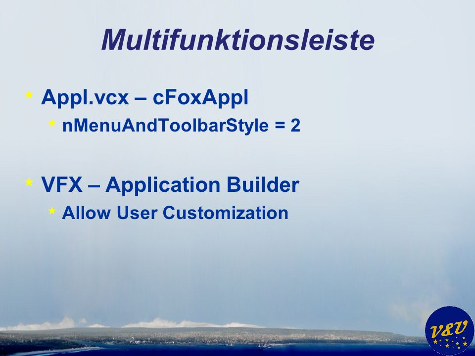 Multifunktionsleiste * Appl.vcx – cFoxAppl * nMenuAndToolbarStyle = 2 * VFX – Application Builder * Allow User Customization