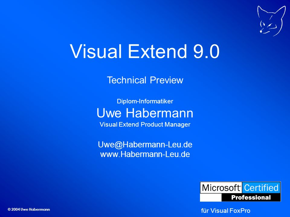 © 2004 Uwe Habermann Visual Extend 9.0 Technical Preview Diplom-Informatiker Uwe Habermann Visual Extend Product Manager Uwe@Habermann-Leu.de www.Habermann-Leu.de für Visual FoxPro