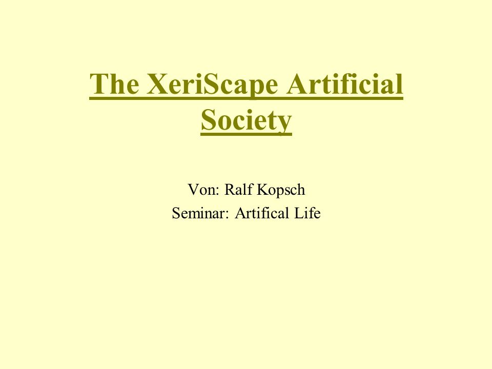 The XeriScape Artificial Society Von: Ralf Kopsch Seminar: Artifical Life