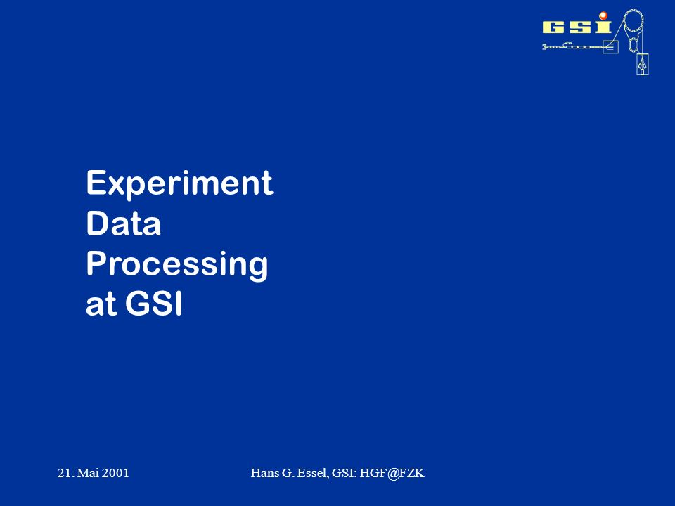 21. Mai 2001Hans G. Essel, GSI: Experiment Data Processing at GSI