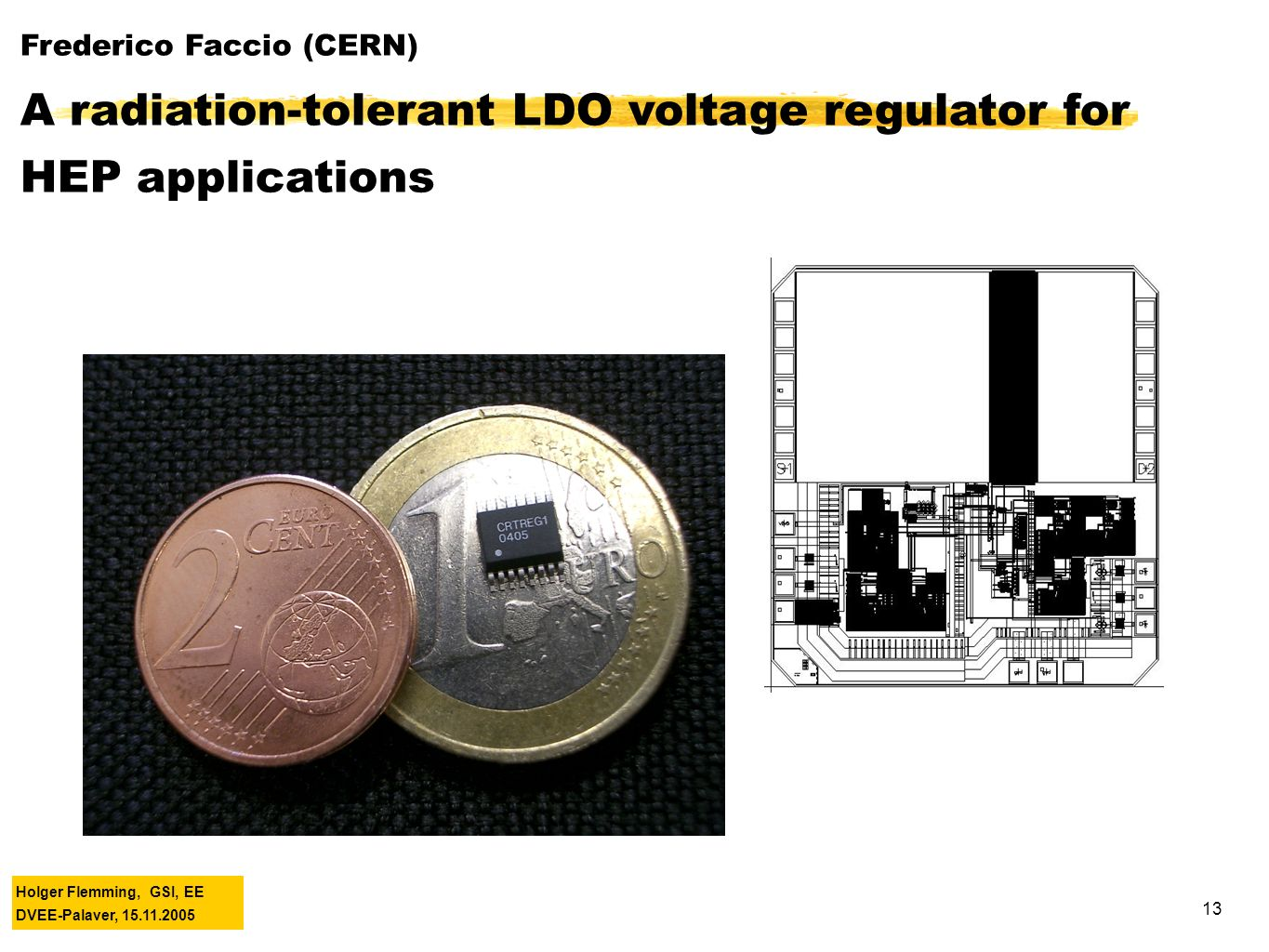 Holger Flemming, GSI, EE DVEE-Palaver, Frederico Faccio (CERN) A radiation-tolerant LDO voltage regulator for HEP applications