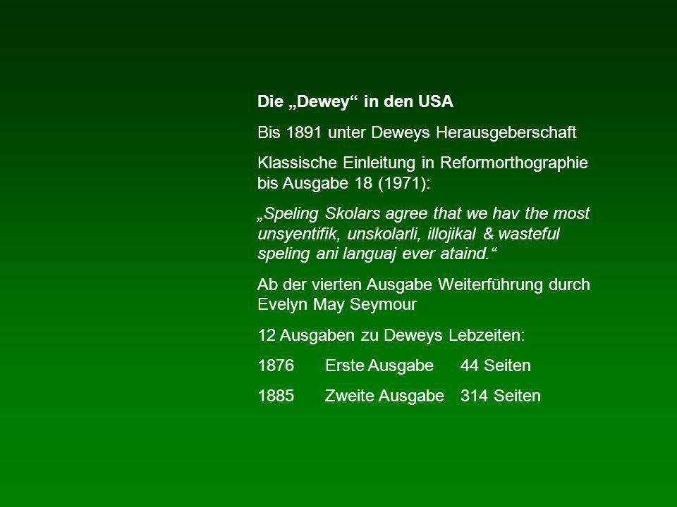 Die Dewey in den USA Bis 1891 unter Deweys Herausgeberschaft Klassische Einleitung in Reformorthographie bis Ausgabe 18 (1971): Speling Skolars agree that we hav the most unsyentifik, unskolarli, illojikal & wasteful speling ani languaj ever ataind.