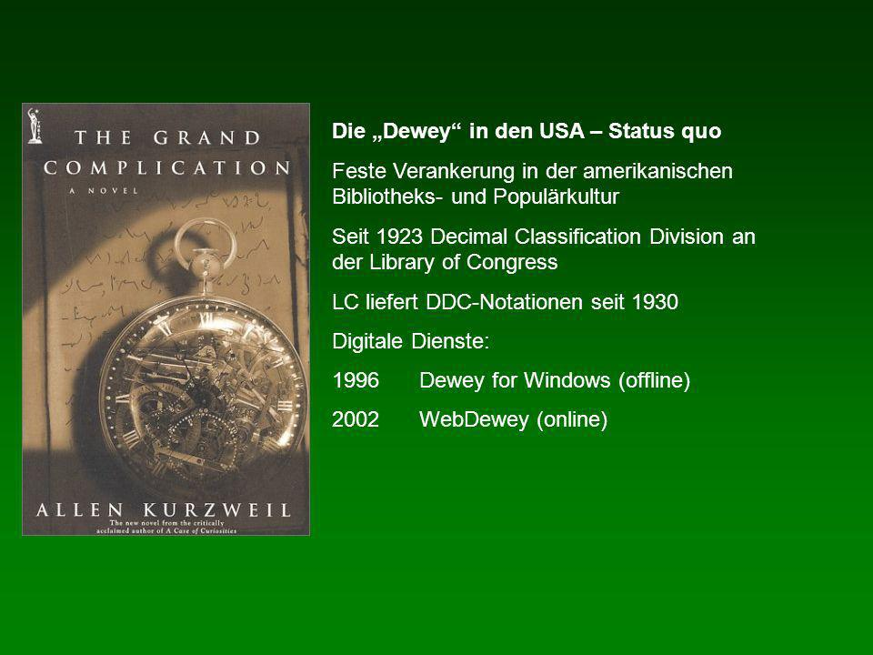 Die Dewey in den USA – Status quo Feste Verankerung in der amerikanischen Bibliotheks- und Populärkultur Seit 1923 Decimal Classification Division an der Library of Congress LC liefert DDC-Notationen seit 1930 Digitale Dienste: 1996Dewey for Windows (offline) 2002WebDewey (online)