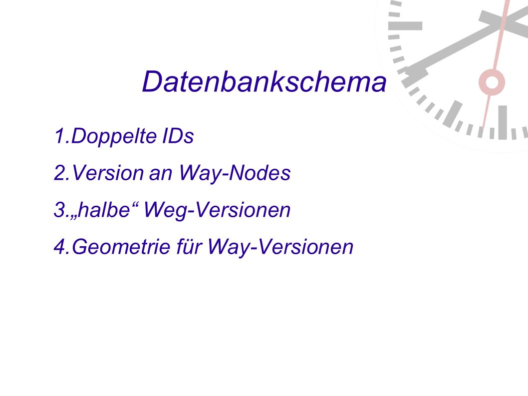 Datenbankschema 1. Doppelte IDs 2. Version an Way-Nodes 3.
