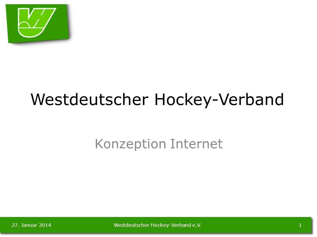 27. Januar 20141Westdeutscher Hockey-Verband e.V. Westdeutscher Hockey-Verband Konzeption Internet