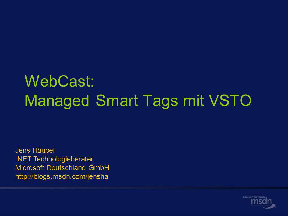WebCast: Managed Smart Tags mit VSTO Jens Häupel.NET Technologieberater Microsoft Deutschland GmbH