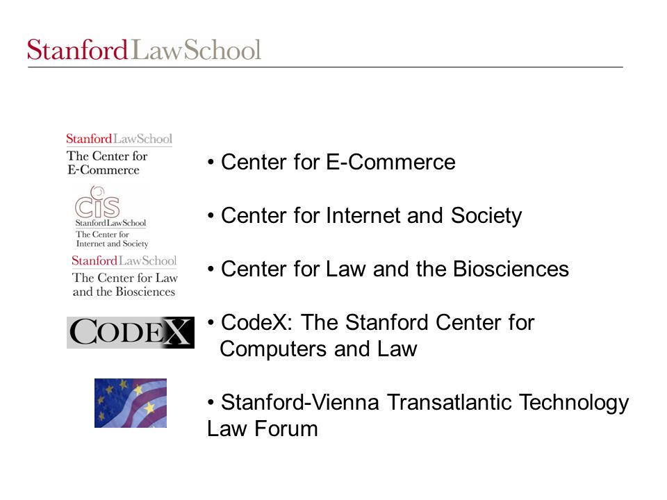Center for E-Commerce Center for Internet and Society Center for Law and the Biosciences CodeX: The Stanford Center for Computers and Law Stanford-Vienna Transatlantic Technology Law Forum