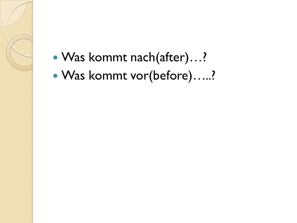 Was kommt nach(after)… Was kommt vor(before)…..