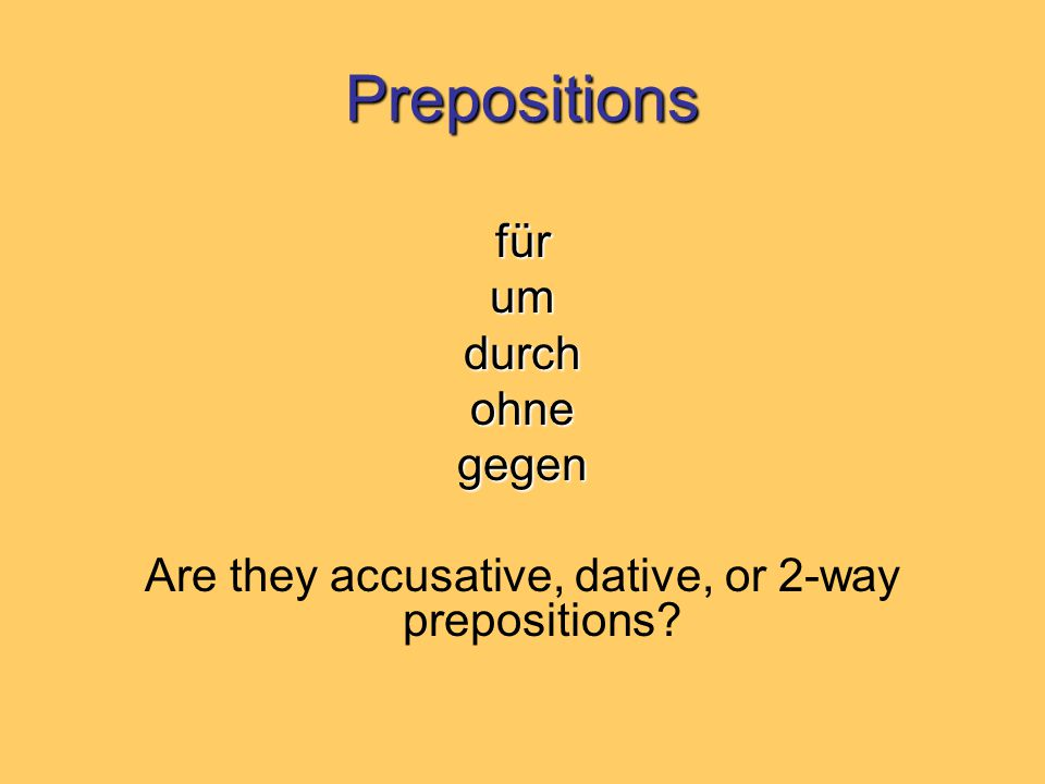 Prepositions für umdurchohnegegen Are they accusative, dative, or 2-way prepositions