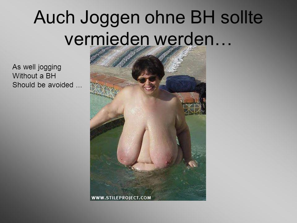 Auch Joggen ohne BH sollte vermieden werden… As well jogging Without a BH Should be avoided...