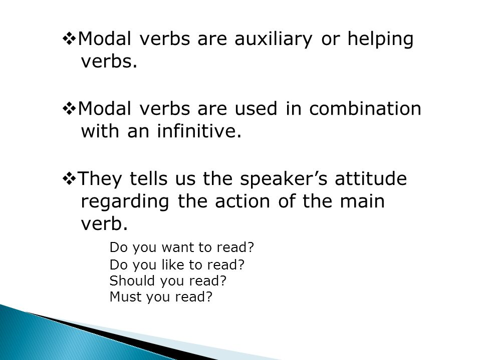  They tells us the speaker's attitude regarding the action of the main verb.