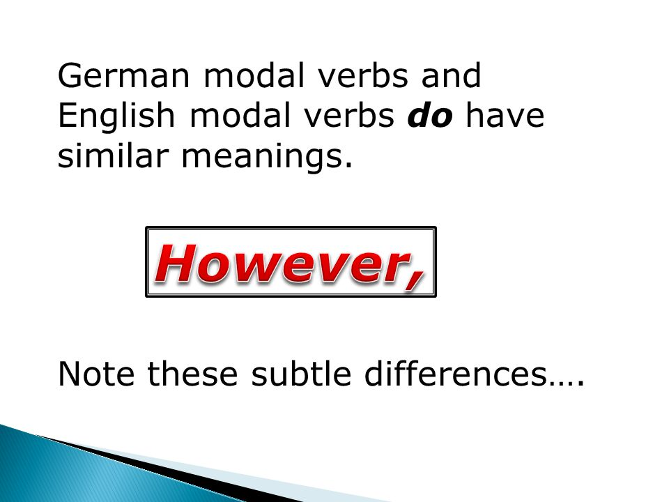 German modal verbs and English modal verbs do have similar meanings.