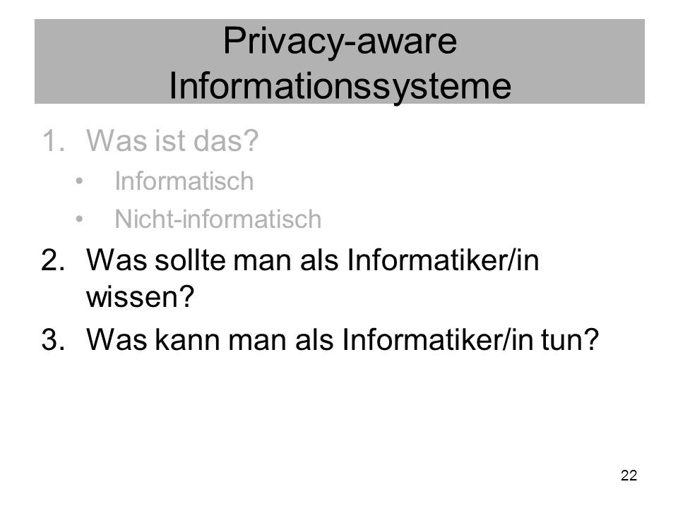 22 Privacy-aware Informationssysteme 1.Was ist das.
