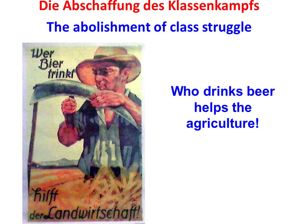 Die Abschaffung des Klassenkampfs The abolishment of class struggle Who drinks beer helps the agriculture!