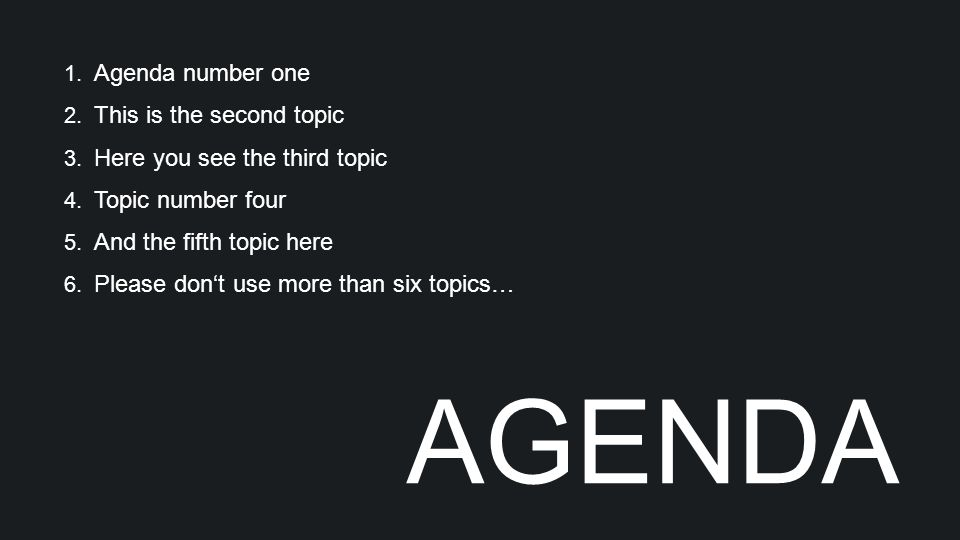 AGENDA 1. Agenda number one 2. This is the second topic 3.