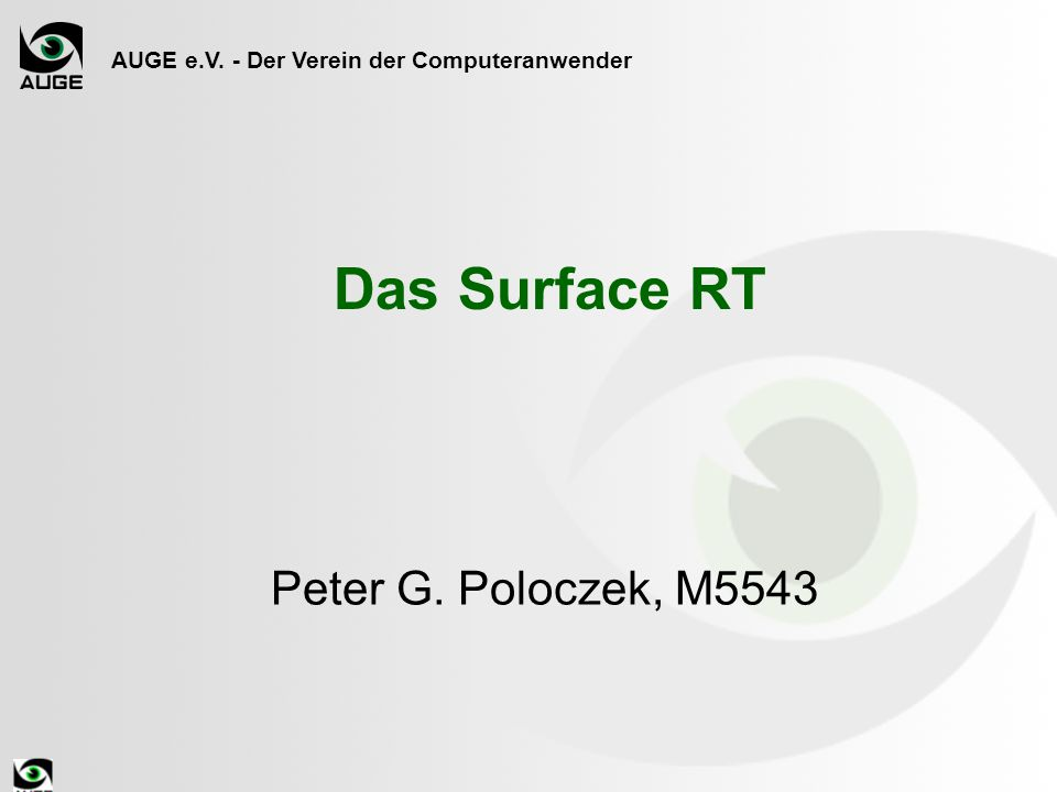 AUGE e.V. - Der Verein der Computeranwender Das Surface RT Peter G. Poloczek, M5543