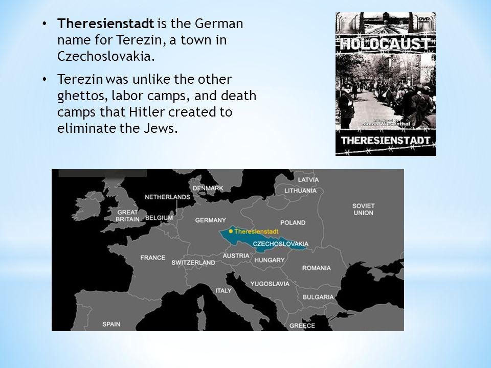 Theresienstadt is the German name for Terezin, a town in Czechoslovakia.