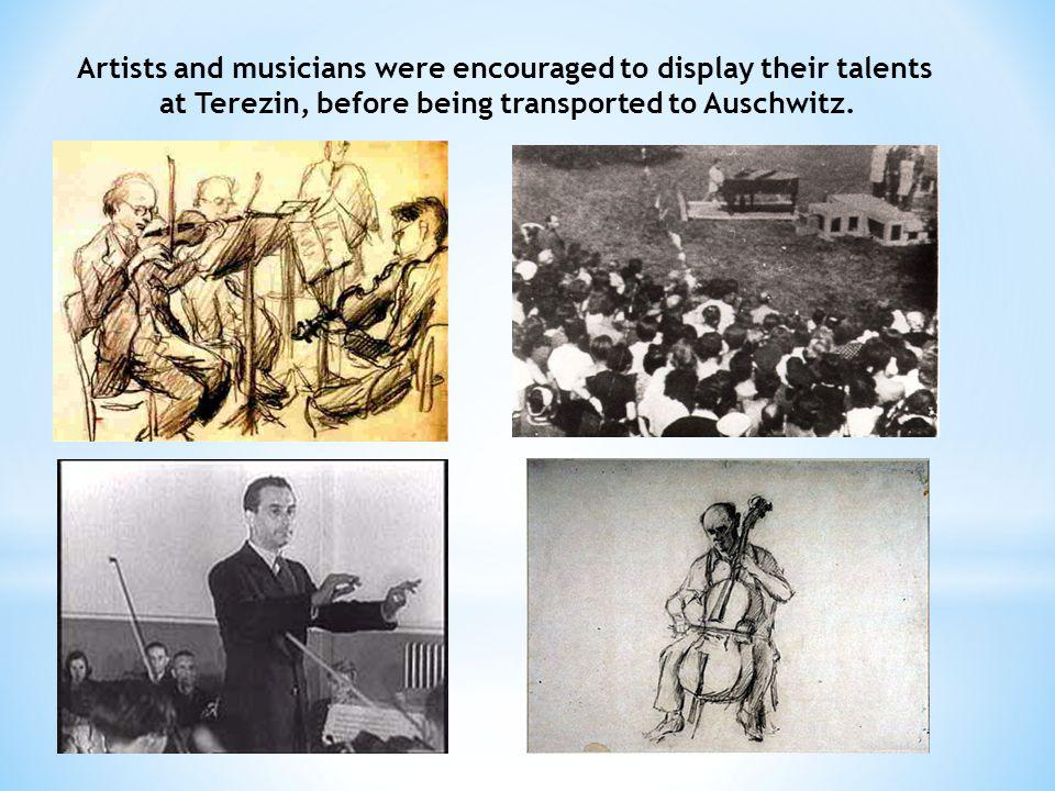 Artists and musicians were encouraged to display their talents at Terezin, before being transported to Auschwitz.