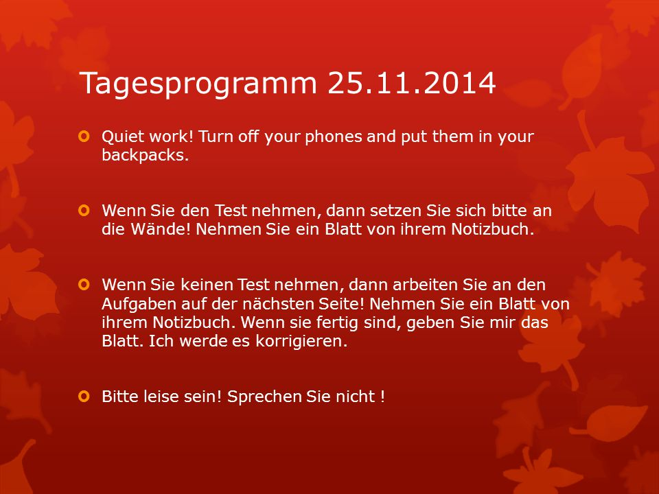 Tagesprogramm 25.11.2014  Quiet work. Turn off your phones and put them in your backpacks.