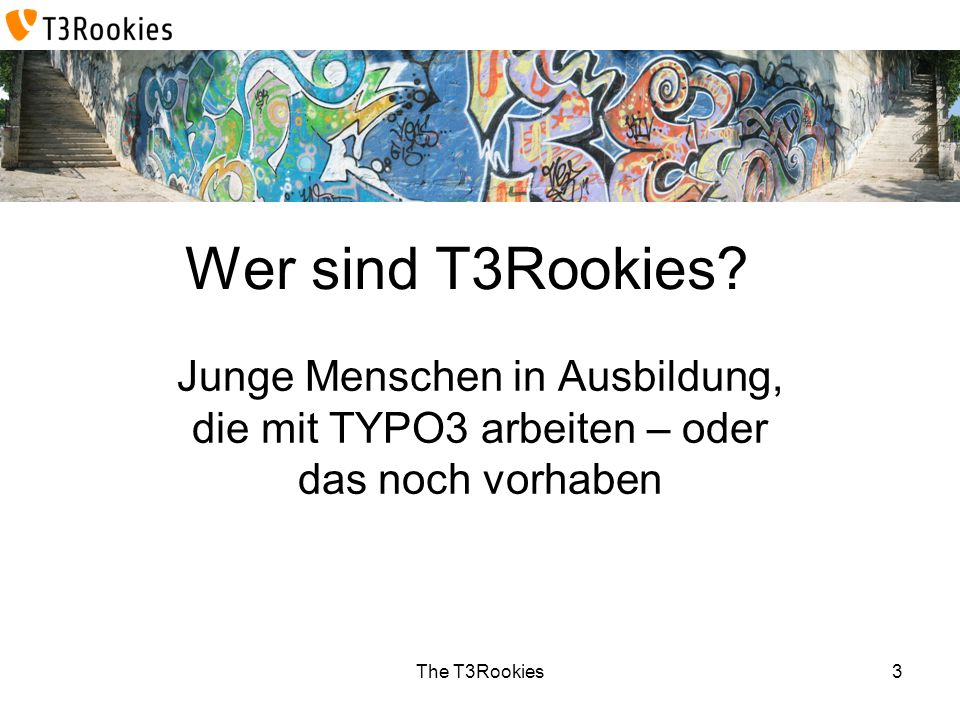 The T3Rookies Wer sind T3Rookies.
