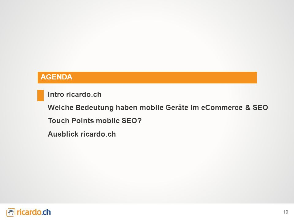 AGENDA Intro ricardo.ch Welche Bedeutung haben mobile Geräte im eCommerce & SEO Touch Points mobile SEO.