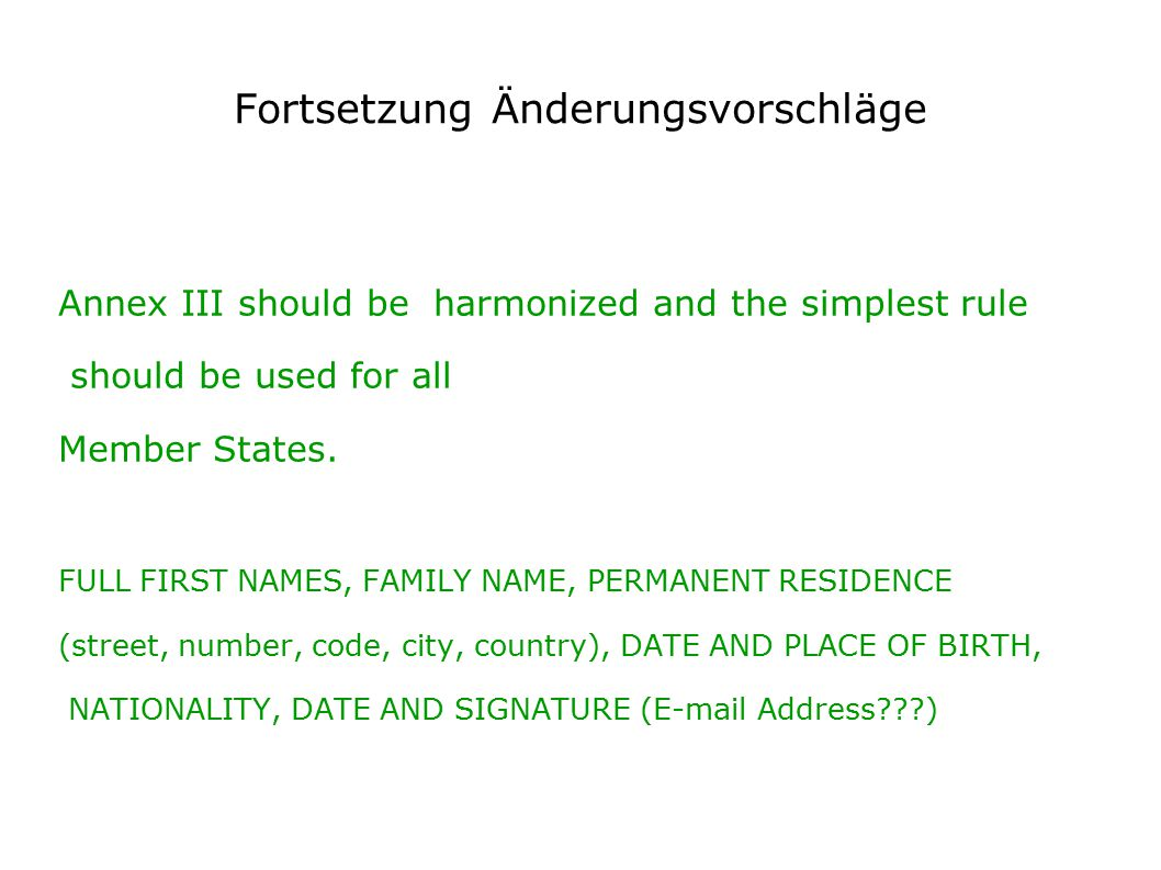 Fortsetzung Änderungsvorschläge Annex III should be harmonized and the simplest rule should be used for all Member States.