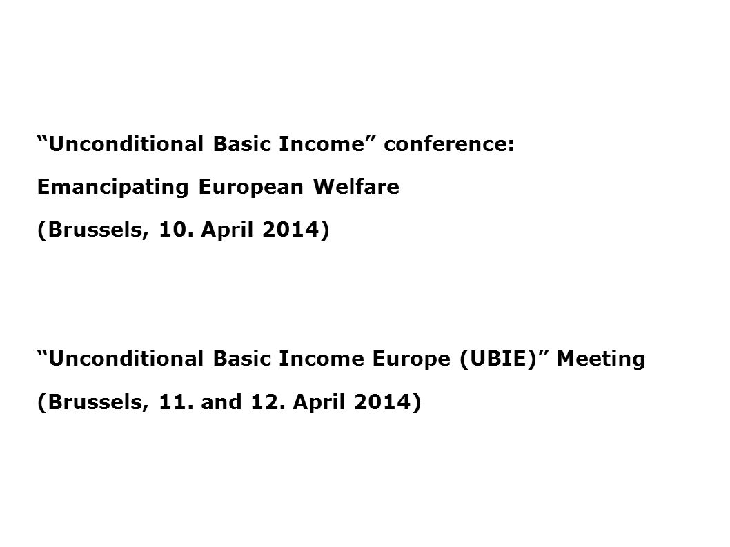 Unconditional Basic Income conference: Emancipating European Welfare (Brussels, 10.