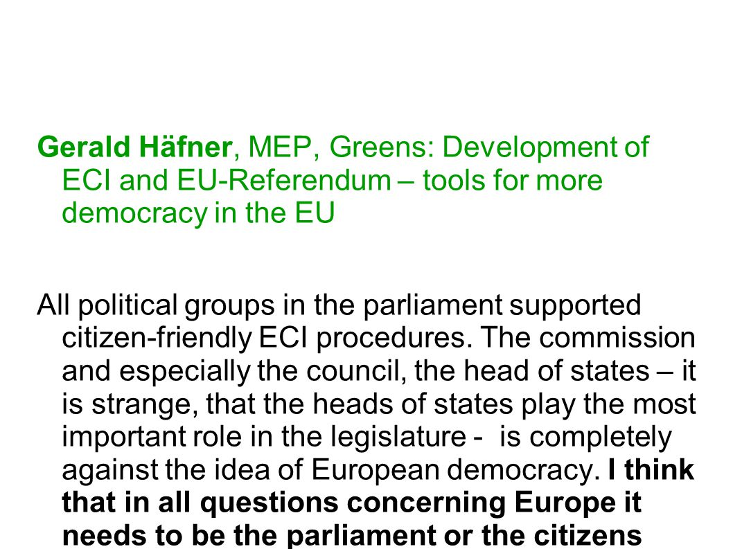 Gerald Häfner, MEP, Greens: Development of ECI and EU-Referendum – tools for more democracy in the EU All political groups in the parliament supported citizen-friendly ECI procedures.